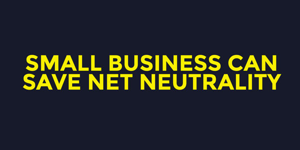 "The text ""Small Business can save Net Neutrality"""